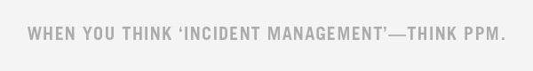 When you think 'Incident Management'—Think PPM.
